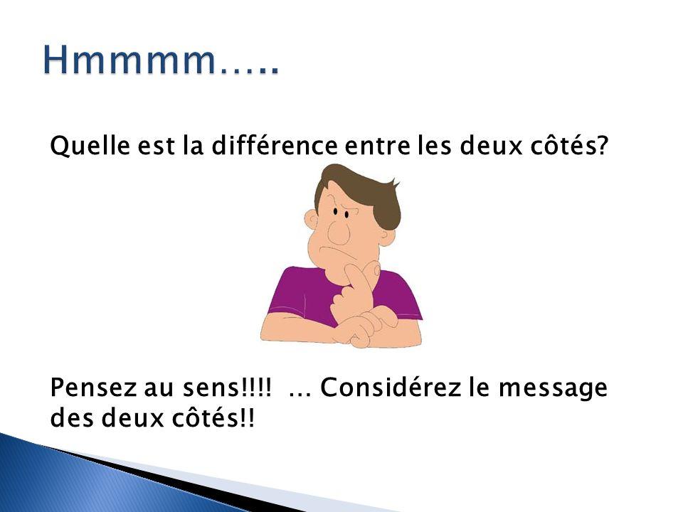 Quelle est la différence entre les deux côtés? Pensez au sens!!!! … Considérez le message des deux côtés!!