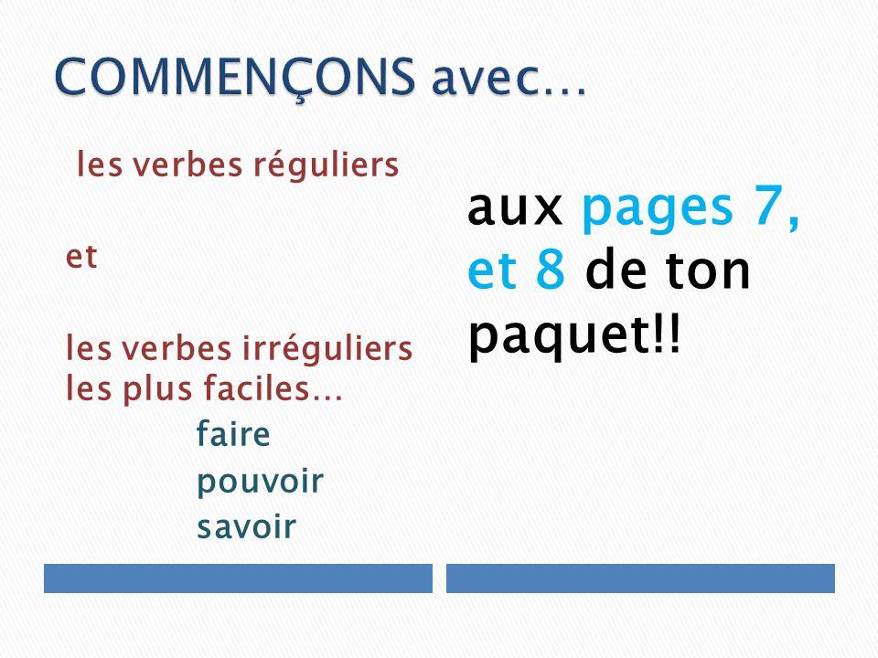 les verbes réguliers et les verbes irréguliers les plus faciles… faire pouvoir savoir aux pages 7, et 8 de ton paquet!!