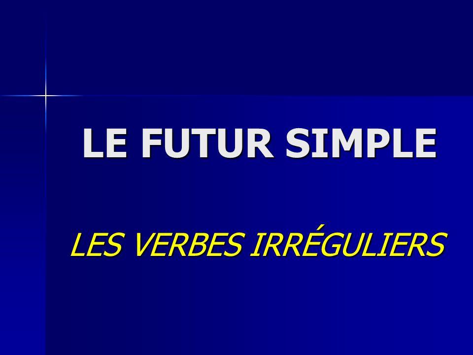 LE FUTUR SIMPLE LE FUTUR SIMPLE LES VERBES IRRÉGULIERS LES VERBES IRRÉGULIERS