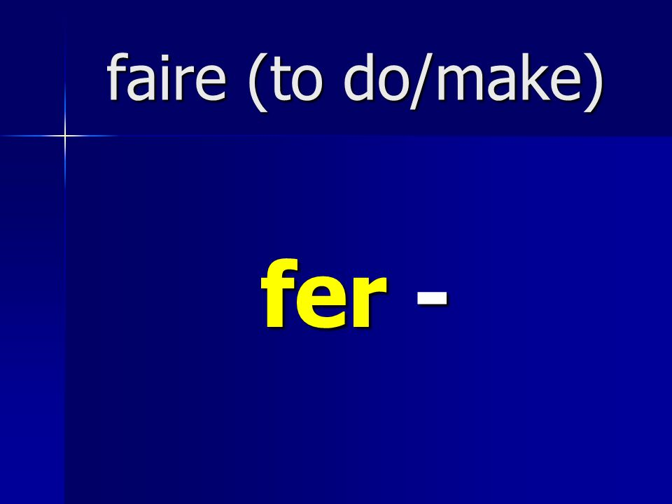 faire (to do/make) fer -