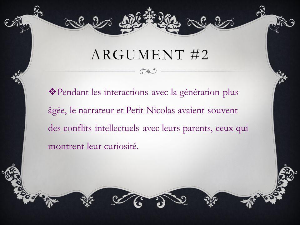 ARGUMENT #2 Pendant les interactions avec la génération plus âgée, le narrateur et Petit Nicolas avaient souvent des conflits intellectuels avec leurs