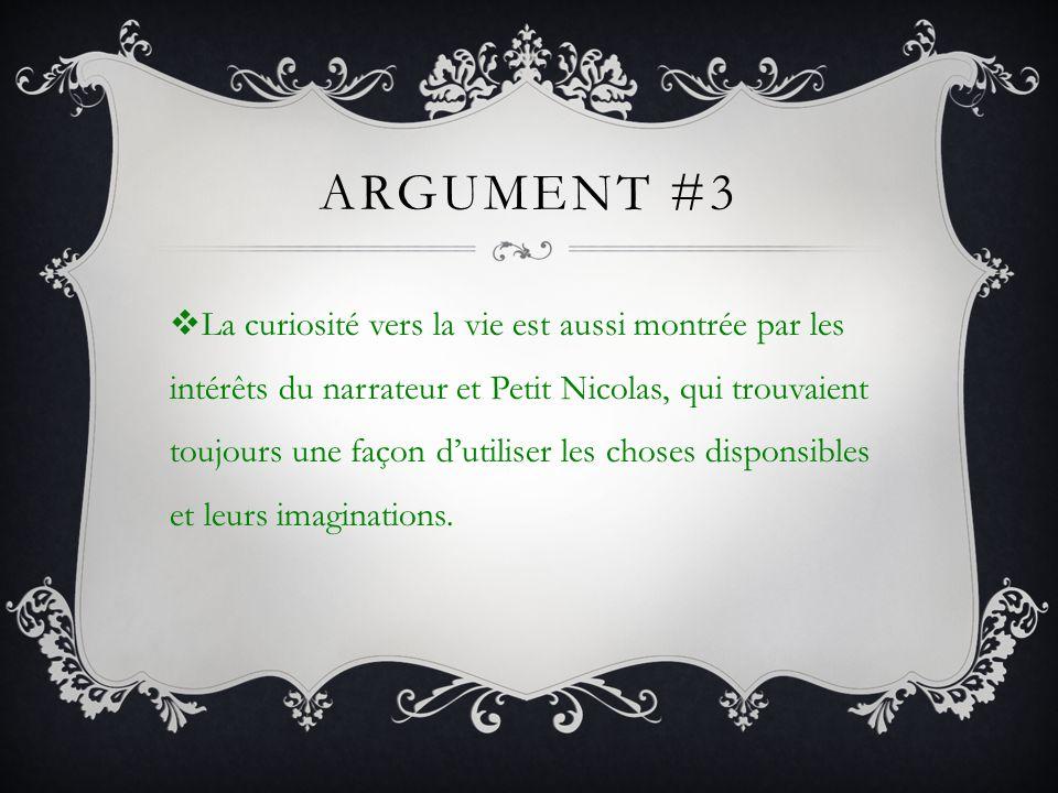 ARGUMENT #3 La curiosité vers la vie est aussi montrée par les intérêts du narrateur et Petit Nicolas, qui trouvaient toujours une façon dutiliser les