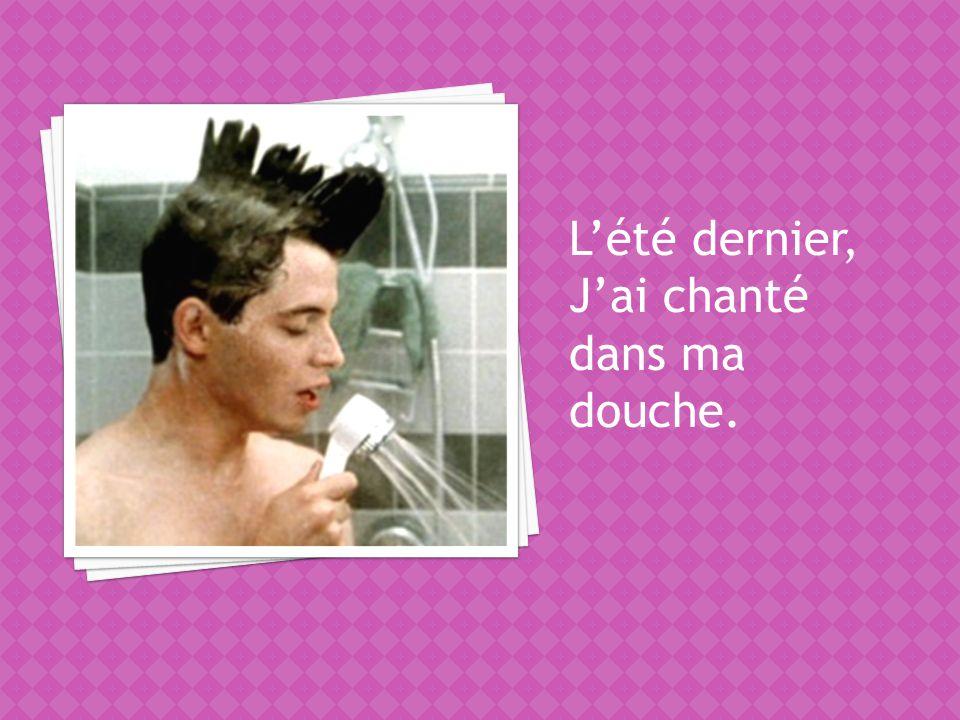 Lété dernier, Jai chanté dans ma douche.