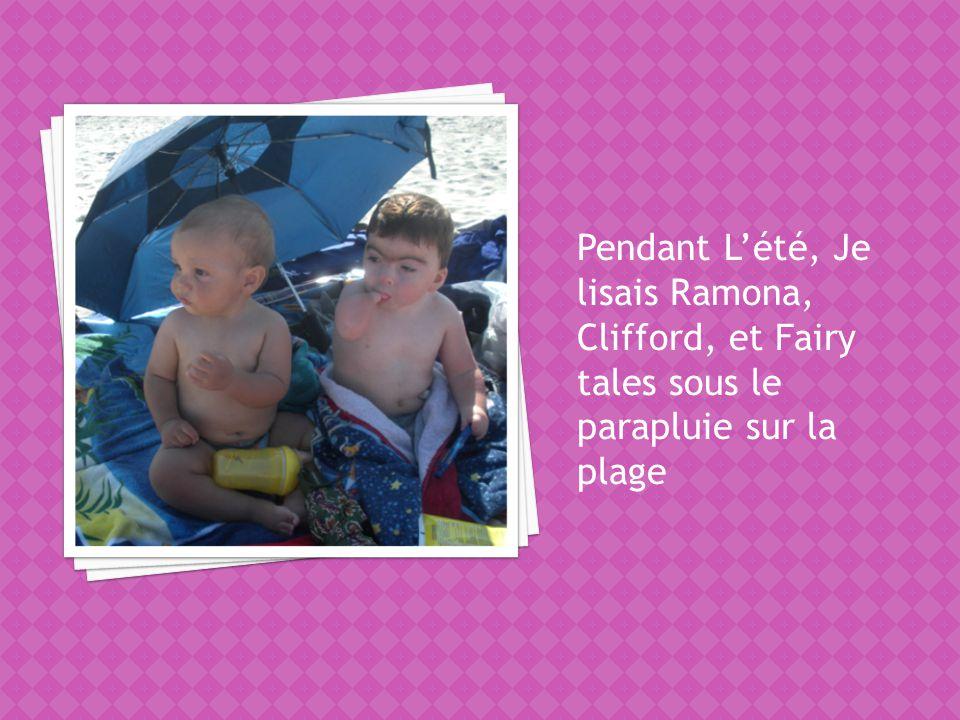 Pendant Lété, Je lisais Ramona, Clifford, et Fairy tales sous le parapluie sur la plage