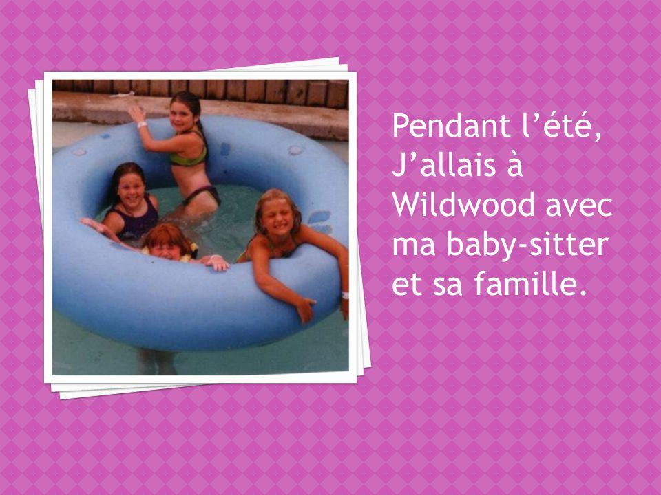 Pendant lété, Jallais à Wildwood avec ma baby-sitter et sa famille.