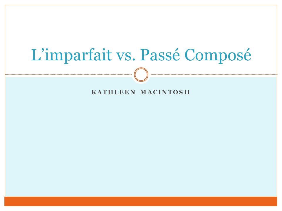 KATHLEEN MACINTOSH Limparfait vs. Passé Composé