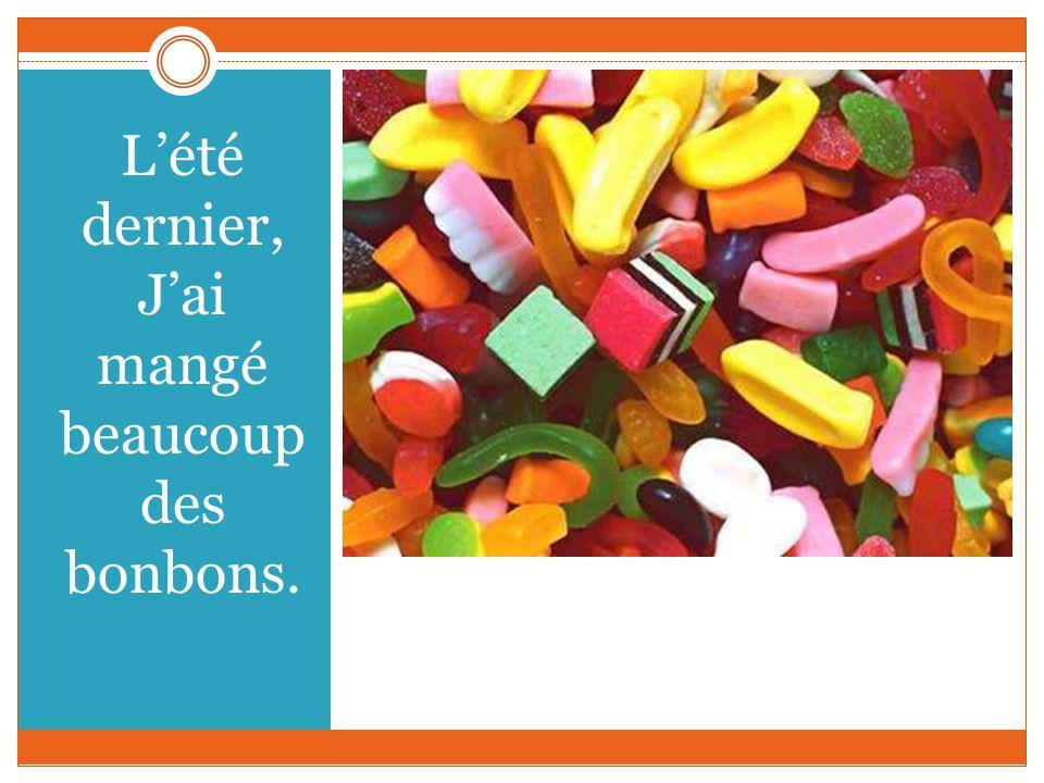 Lété dernier, Jai mangé beaucoup des bonbons.