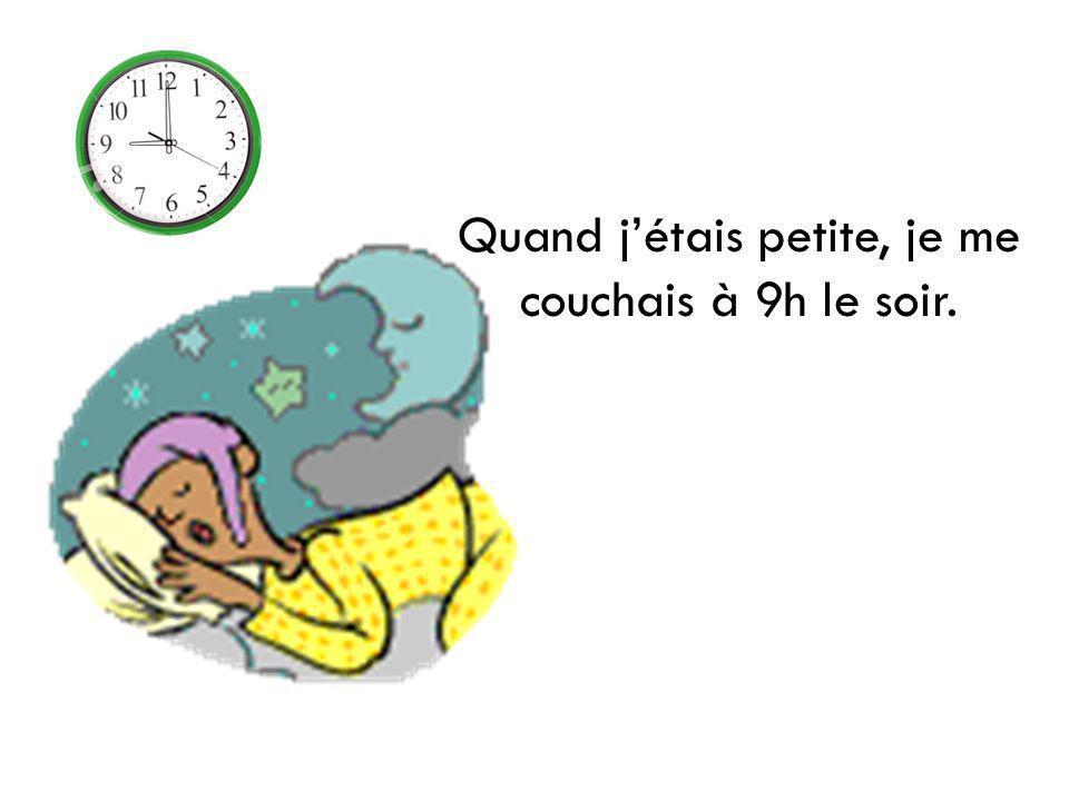 Quand jétais petite, je me couchais à 9h le soir.