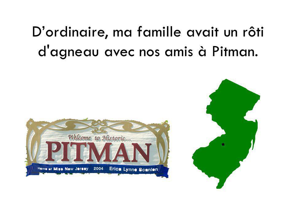 Dordinaire, ma famille avait un rôti d'agneau avec nos amis à Pitman.