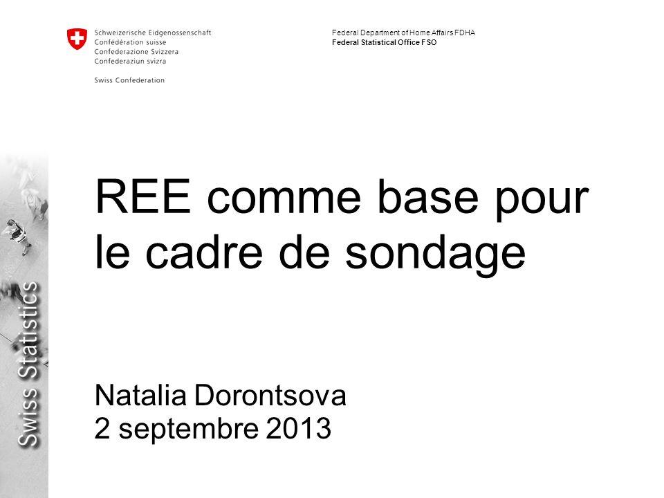 Federal Department of Home Affairs FDHA Federal Statistical Office FSO REE comme base pour le cadre de sondage Natalia Dorontsova 2 septembre 2013