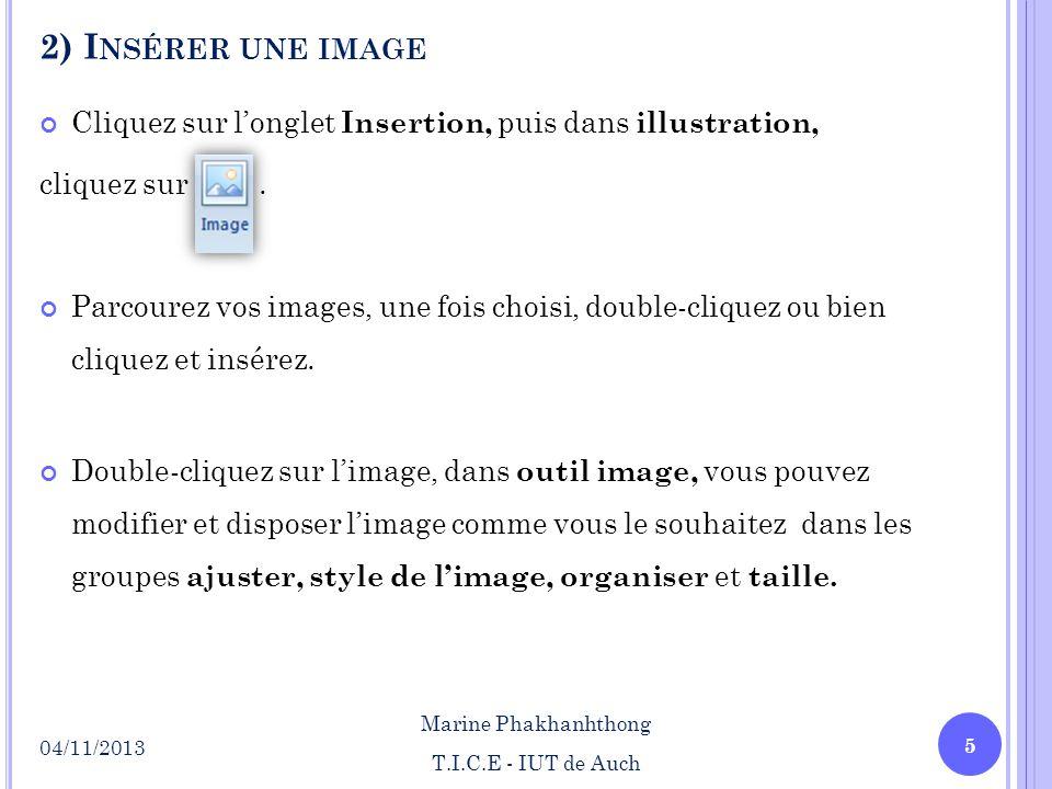 2) I NSÉRER UNE IMAGE Cliquez sur longlet Insertion, puis dans illustration, cliquez sur. Parcourez vos images, une fois choisi, double-cliquez ou bie