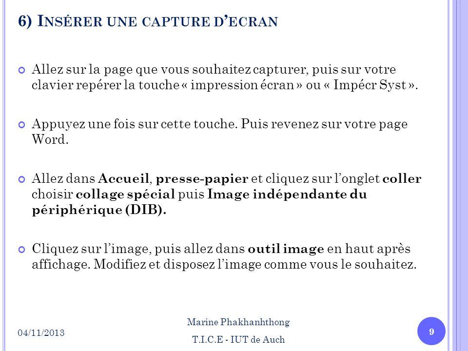 6) I NSÉRER UNE CAPTURE D ECRAN 9 Marine Phakhanhthong T.I.C.E - IUT de Auch 04/11/2013 Allez sur la page que vous souhaitez capturer, puis sur votre