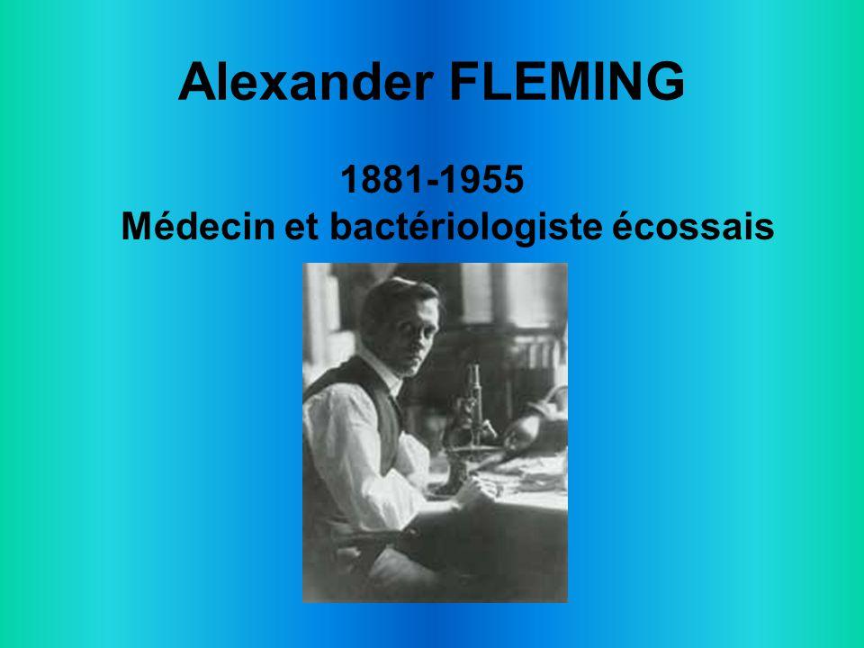 Alexander FLEMING 1881-1955 Médecin et bactériologiste écossais