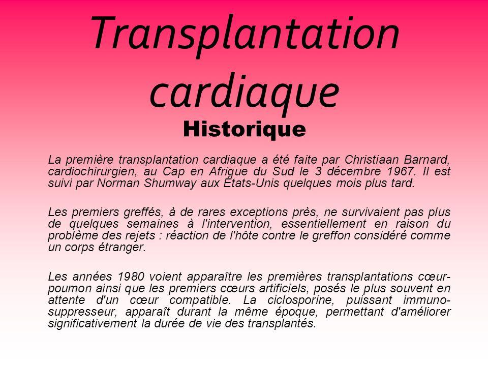 Historique La première transplantation cardiaque a été faite par Christiaan Barnard, cardiochirurgien, au Cap en Afrique du Sud le 3 décembre 1967. Il