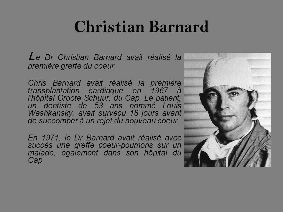 Christian Barnard L e Dr Christian Barnard avait réalisé la première greffe du coeur. Chris Barnard avait réalisé la première transplantation cardiaqu