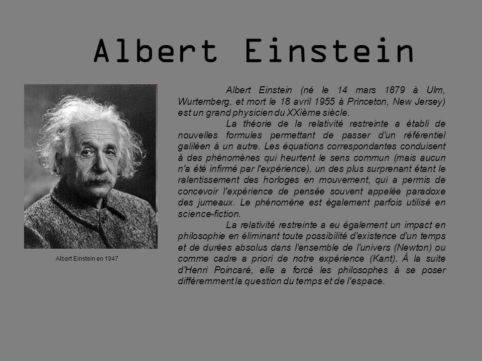Albert Einstein (né le 14 mars 1879 à Ulm, Wurtemberg, et mort le 18 avril 1955 à Princeton, New Jersey) est un grand physicien du XXième siècle. La t