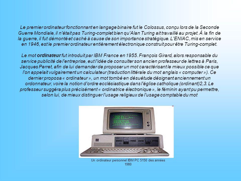 Le premier ordinateur fonctionnant en langage binaire fut le Colossus, conçu lors de la Seconde Guerre Mondiale, il n'était pas Turing-complet bien qu