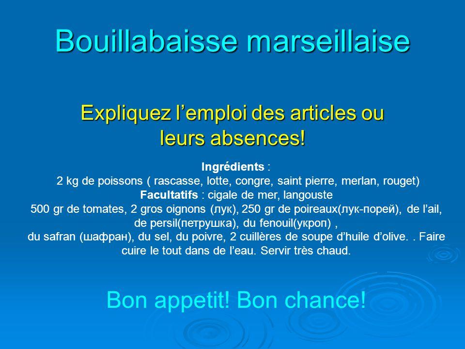 Bouillabaisse marseillaise Expliquez lemploi des articles ou leurs absences! Ingrédients : 2 kg de poissons ( rascasse, lotte, congre, saint pierre, m