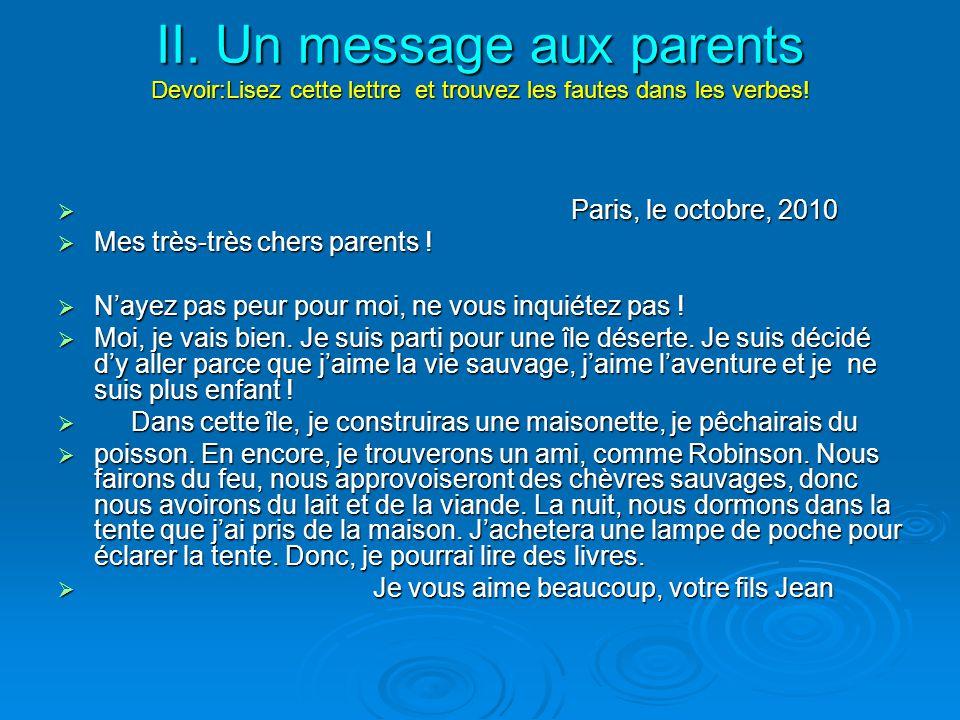 II. Un message aux parents Devoir:Lisez cette lettre et trouvez les fautes dans les verbes! II. Un message aux parents Devoir:Lisez cette lettre et tr