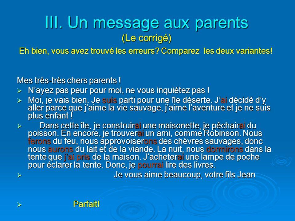 III. Un message aux parents (Le corrigé) Eh bien, vous avez trouvé les erreurs? Comparez les deux variantes! Eh bien, vous avez trouvé les erreurs? Co