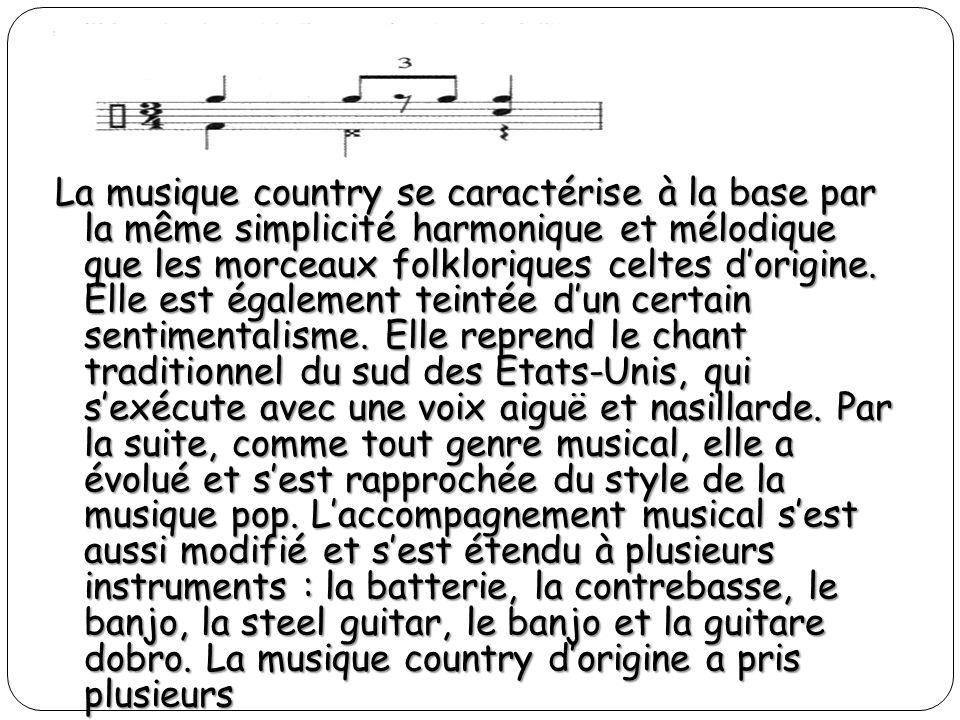 La musique country se caractérise à la base par la même simplicité harmonique et mélodique que les morceaux folkloriques celtes dorigine.