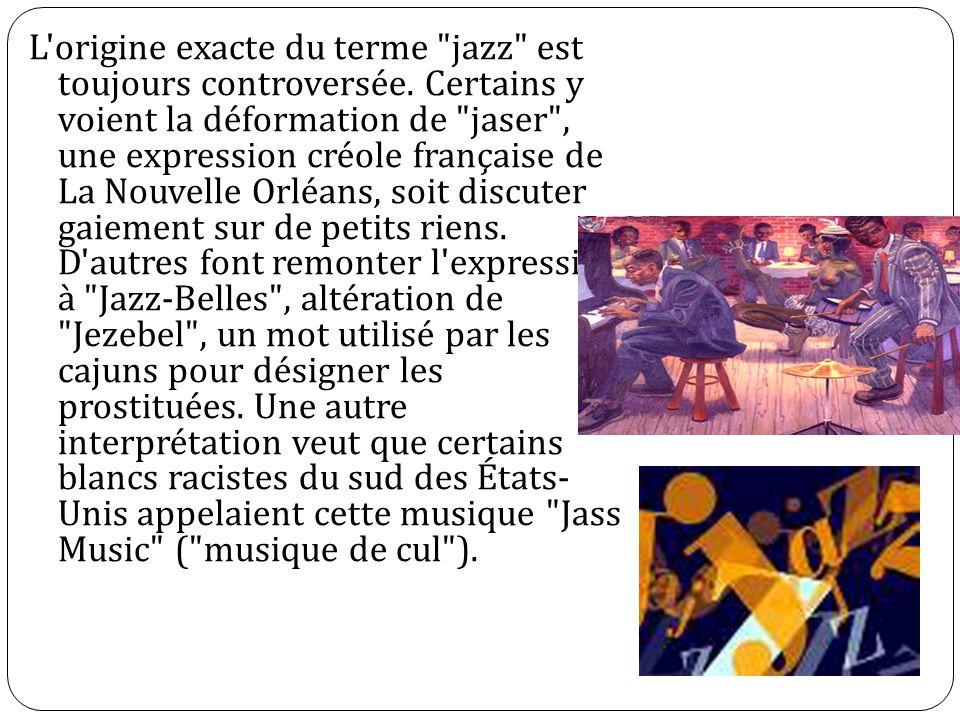 L origine exacte du terme jazz est toujours controversée.