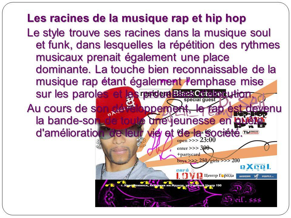 Les racines de la musique rap et hip hop Le style trouve ses racines dans la musique soul et funk, dans lesquelles la répétition des rythmes musicaux prenait également une place dominante.