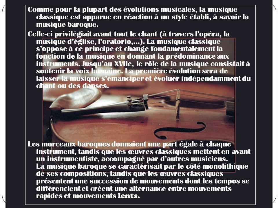 Comme pour la plupart des évolutions musicales, la musique classique est apparue en réaction à un style établi, à savoir la musique baroque.
