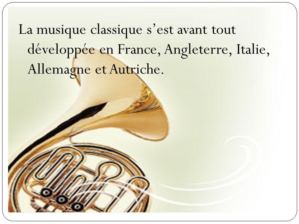 La musique classique sest avant tout développée en France, Angleterre, Italie, Allemagne et Autriche.
