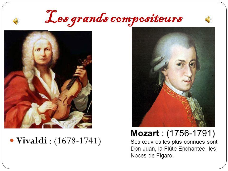 Les grands compositeurs Vivaldi : (1678-1741) Mozart : (1756-1791) Ses œuvres les plus connues sont Don Juan, la Flûte Enchantée, les Noces de Figaro.