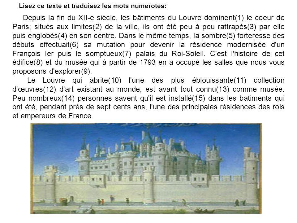 Lisez ce texte et traduisez les mots numerotes: Depuis la fin du XII-e siècle, les bâtiments du Louvre dominent(1) le coeur de Paris; situés aux limit