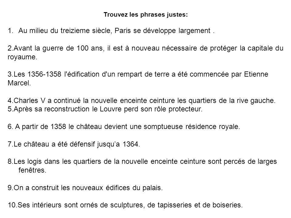 Trouvez les phrases justes: 1.Au milieu du treizieme siècle, Paris se développe largement. 2.Avant la guerre de 100 ans, il est à nouveau nécessaire d