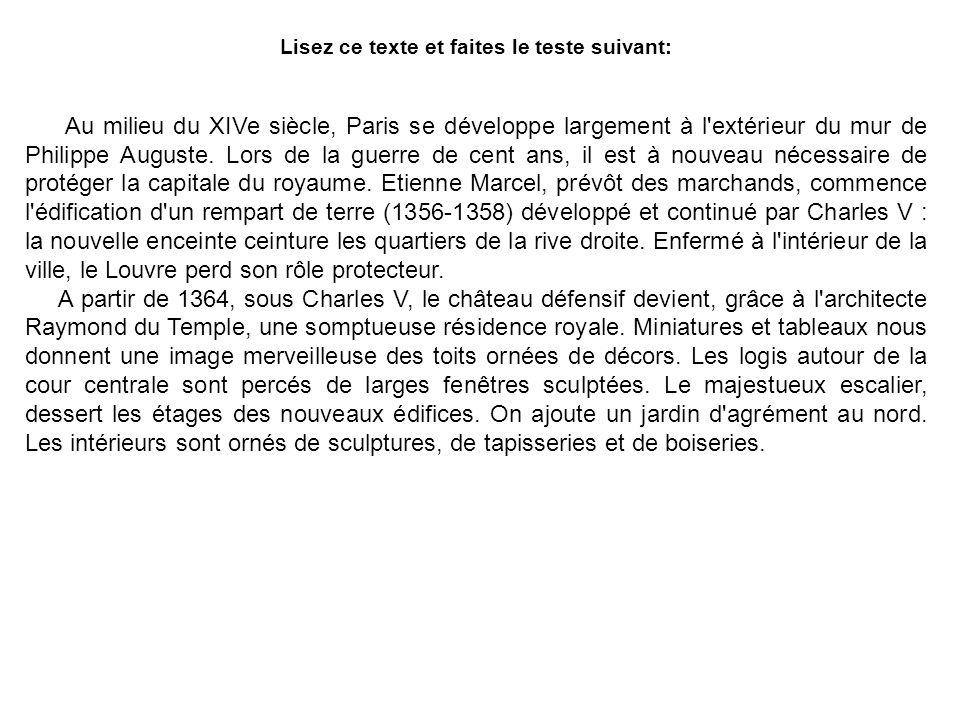 Lisez ce texte et faites le teste suivant: Au milieu du XIVe siècle, Paris se développe largement à l'extérieur du mur de Philippe Auguste. Lors de la
