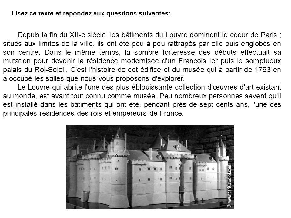 Lisez ce texte et repondez aux questions suivantes: Depuis la fin du XII-e siècle, les bâtiments du Louvre dominent le coeur de Paris ; situés aux lim