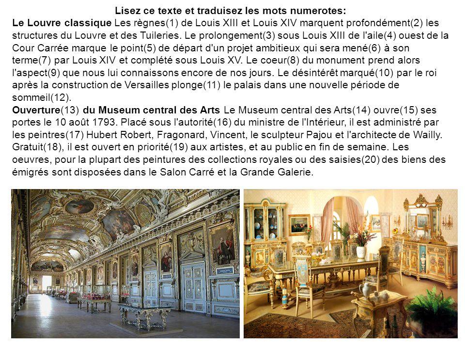 Lisez ce texte et traduisez les mots numerotes: Le Louvre classique Les règnes(1) de Louis XIII et Louis XIV marquent profondément(2) les structures d