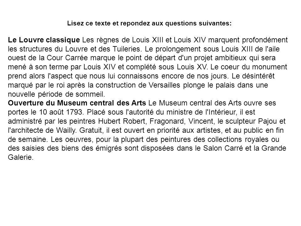 Lisez ce texte et repondez aux questions suivantes: Le Louvre classique Les règnes de Louis XIII et Louis XIV marquent profondément les structures du