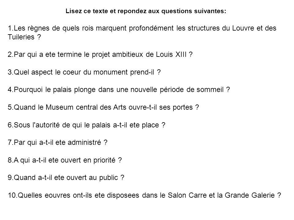 Lisez ce texte et repondez aux questions suivantes: 1.Les règnes de quels rois marquent profondément les structures du Louvre et des Tuileries ? 2.Par