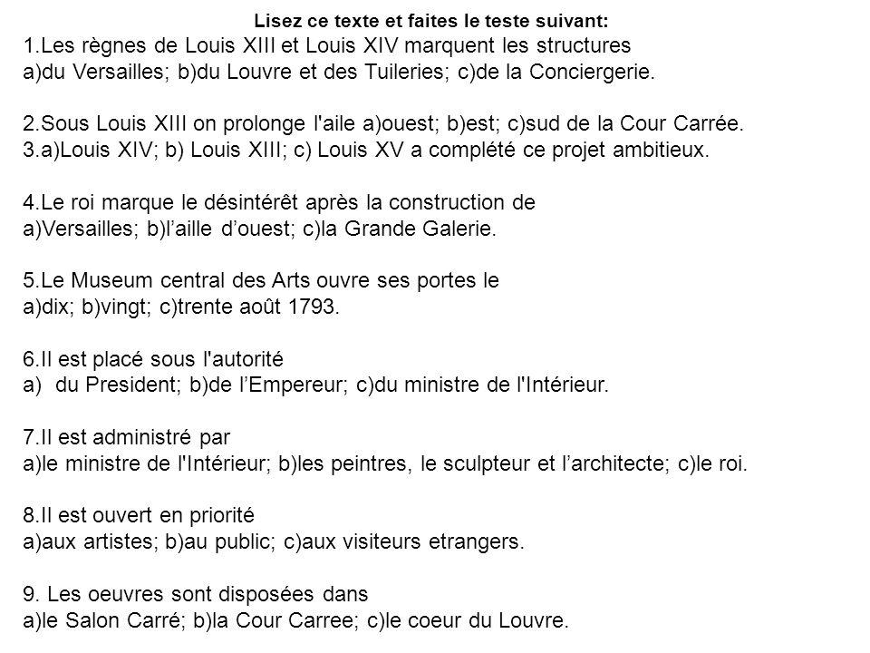 Lisez ce texte et faites le teste suivant: 1.Les règnes de Louis XIII et Louis XIV marquent les structures a)du Versailles; b)du Louvre et des Tuileri