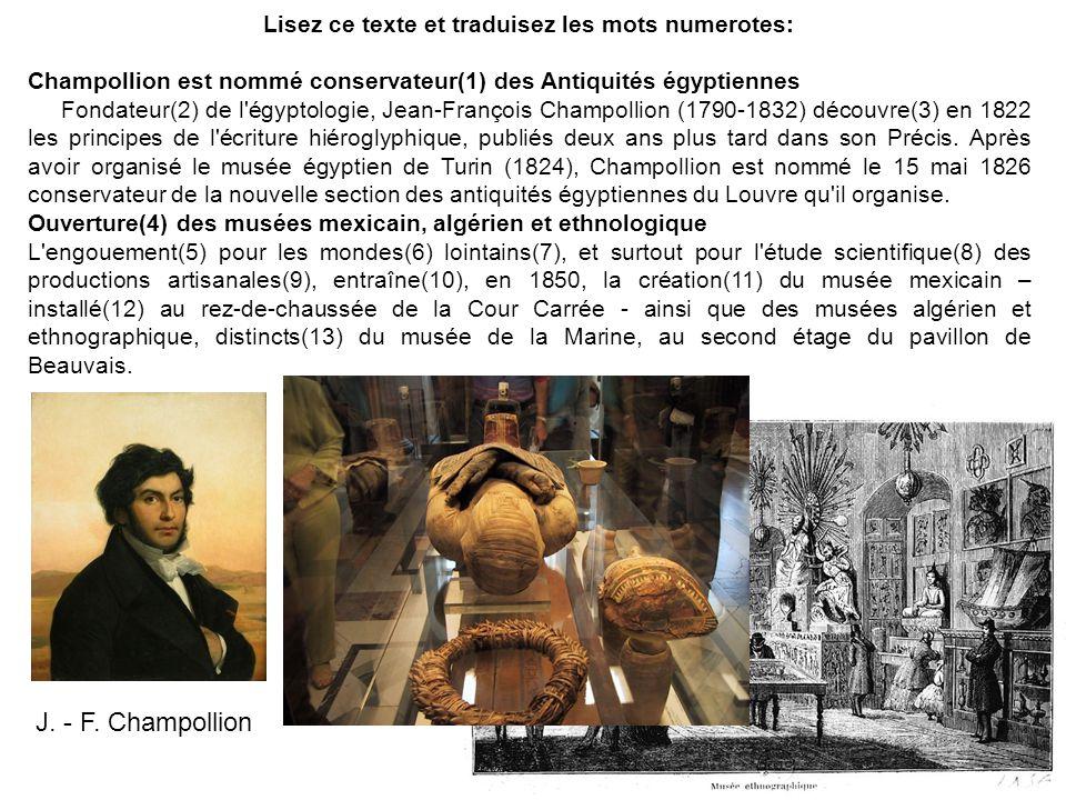 Lisez ce texte et traduisez les mots numerotes: Champollion est nommé conservateur(1) des Antiquités égyptiennes Fondateur(2) de l'égyptologie, Jean-F