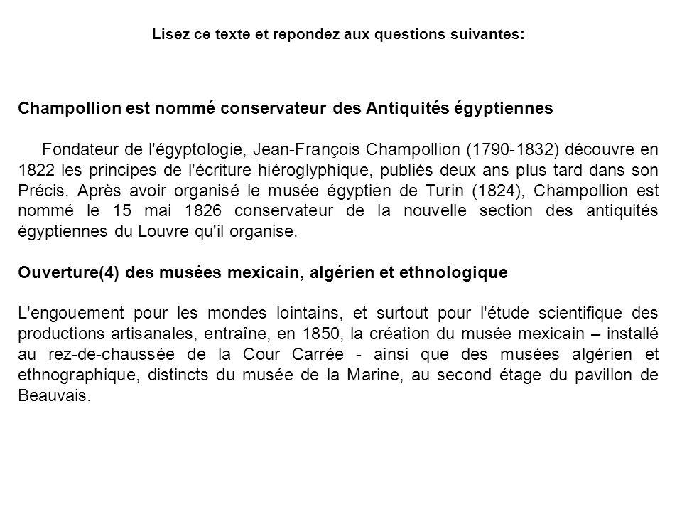 Lisez ce texte et repondez aux questions suivantes: Champollion est nommé conservateur des Antiquités égyptiennes Fondateur de l'égyptologie, Jean-Fra