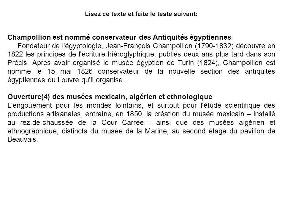 Lisez ce texte et faite le teste suivant: Champollion est nommé conservateur des Antiquités égyptiennes Fondateur de l'égyptologie, Jean-François Cham