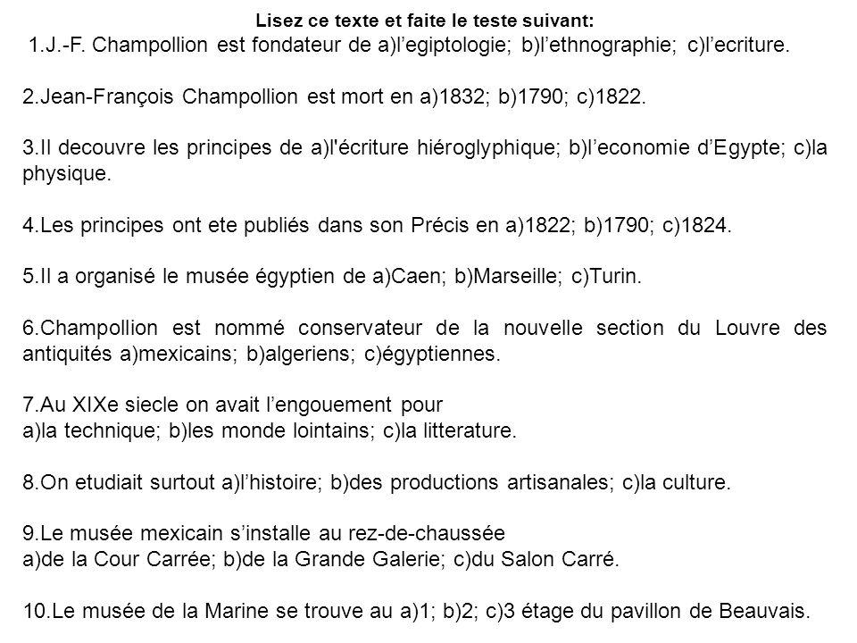 Lisez ce texte et faite le teste suivant: 1.J.-F. Champollion est fondateur de a)legiptologie; b)lethnographie; c)lecriture. 2.Jean-François Champolli