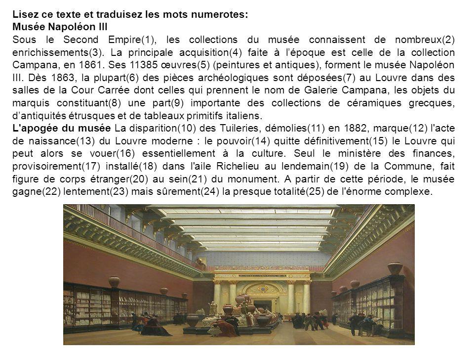 Lisez ce texte et traduisez les mots numerotes: Musée Napoléon III Sous le Second Empire(1), les collections du musée connaissent de nombreux(2) enric