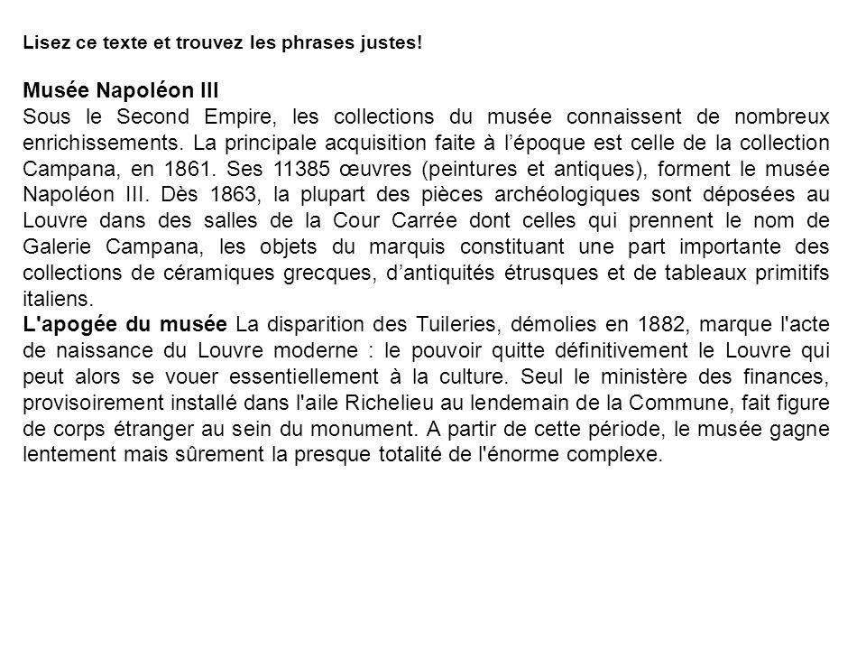 Lisez ce texte et trouvez les phrases justes! Musée Napoléon III Sous le Second Empire, les collections du musée connaissent de nombreux enrichissemen
