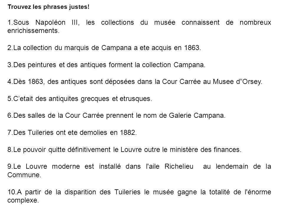 Trouvez les phrases justes! 1.Sous Napoléon III, les collections du musée connaissent de nombreux enrichissements. 2.La collection du marquis de Campa