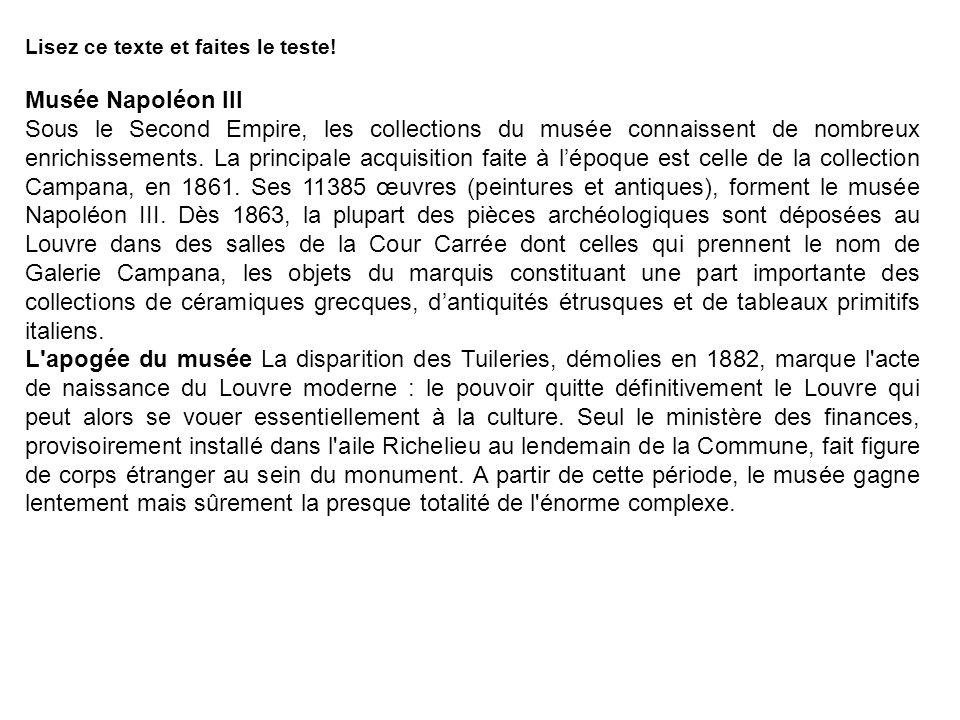 Lisez ce texte et faites le teste! Musée Napoléon III Sous le Second Empire, les collections du musée connaissent de nombreux enrichissements. La prin