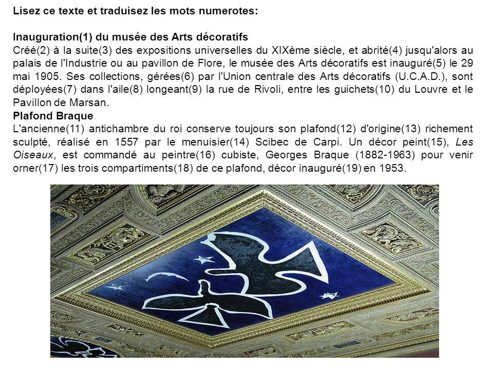 Lisez ce texte et traduisez les mots numerotes: Inauguration(1) du musée des Arts décoratifs Créé(2) à la suite(3) des expositions universelles du XIX