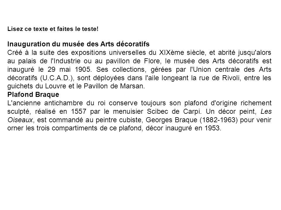 Lisez ce texte et faites le teste! Inauguration du musée des Arts décoratifs Créé à la suite des expositions universelles du XIXème siècle, et abrité