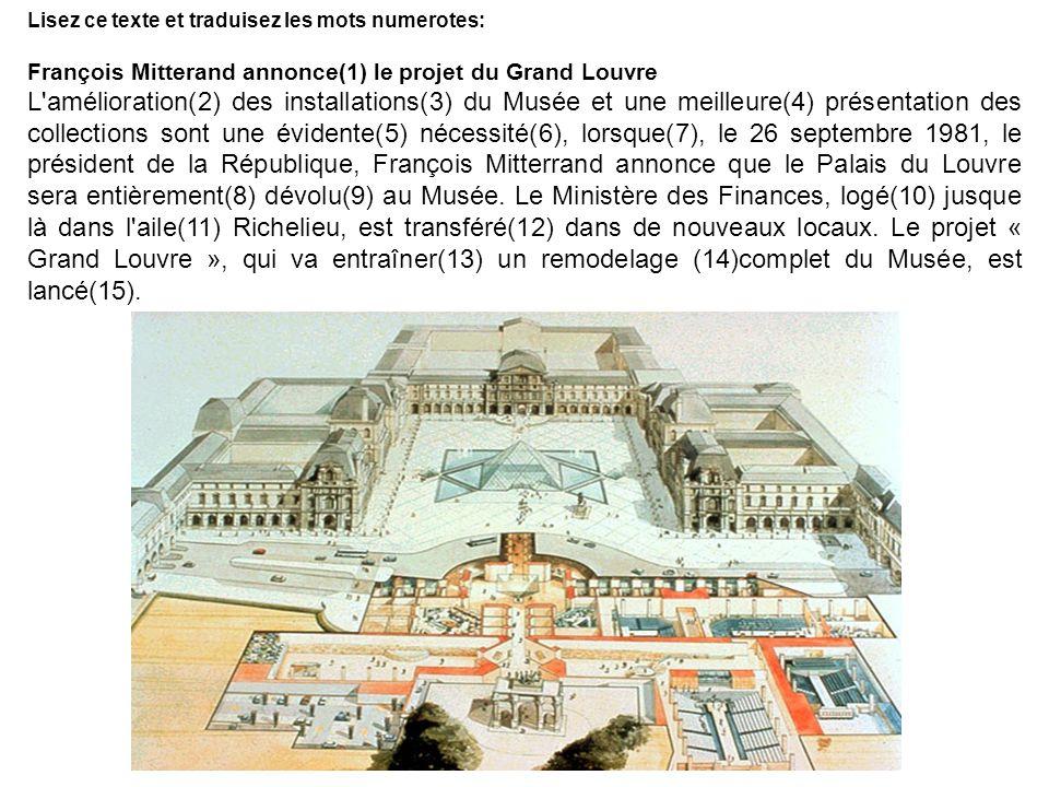 Lisez ce texte et traduisez les mots numerotes: François Mitterand annonce(1) le projet du Grand Louvre L'amélioration(2) des installations(3) du Musé