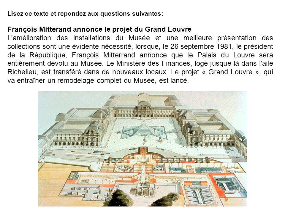 Lisez ce texte et repondez aux questions suivantes: François Mitterand annonce le projet du Grand Louvre L'amélioration des installations du Musée et